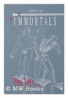 Among the Immortals: A Novel