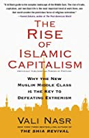 The Rise of Islamic Capitalism: Why the New Muslim Middle Class Is the Key to Defeating Extremism (Council on Foreign Relations Books (Free Press))