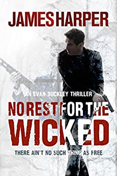 No Rest For The Wicked: An Evan Buckley Crime Thriller (Evan Buckley Thrillers Book 4) by [Harper, James]