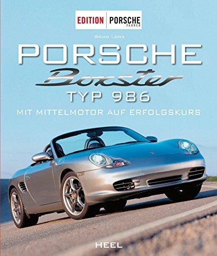 Porsche Boxster Typ 986: Mit Mittelmotor auf Erfolgskurs (German Edition)