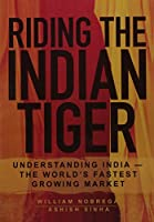 Riding the Indian Tiger: Understanding India the World's Fastest Growing Market