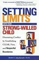 Setting Limits with Your Strong-Willed Child: Eliminating Conflict by Establishing CLEAR, Firm, and Respectful Boundaries (Setting Limits Series)