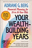 Your Wealth Building Years: Financial Planning for 18-To-38 Year Olds