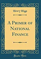 A Primer of National Finance (Classic Reprint)