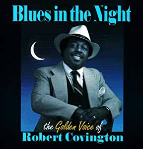 Blues In The Night : The Golden Voice Of Robert Covington