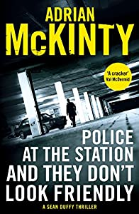 Police at the Station and They Don't Look Friendly: A Sean Duffy Thriller (Detective Sean Duffy)