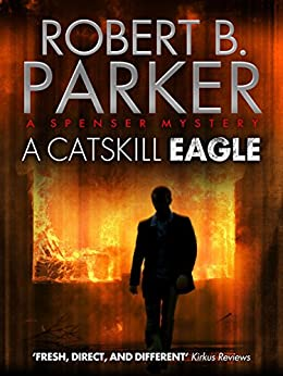 A Catskill Eagle (A Spenser Mystery) (The Spenser Series) by [Parker, Robert B.]