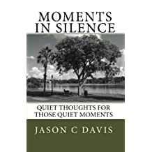 Moments in Silence: Quiet Thoughts for Those Quiet Moments