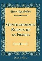 Gentilshommes Ruraux de la France (Classic Reprint)