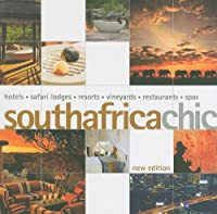 South Africa Chic: Hotels, Lodges, Resorts, Vineyards, Restaurants, Spas (Chic Destination)