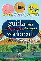 Guida alla scoperta dei segni zodiacali. Bilancia, Scorpione, Sagittario