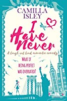 I Have Never: A Laugh Out Loud Romantic Comedy Large Print Edition (First Comes Love)
