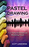 Pastel Drawing: 1-2-3 Easy Techniques to Mastering Pastel Drawing (Acrylic Painting, Oil Painting, Calligraphy, Airbrushing, Drawing, Sculpting) (English Edition)