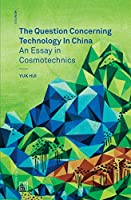 The Question Concerning Technology in China: An Essay in Cosmotechnics (Urbanomic / Mono)