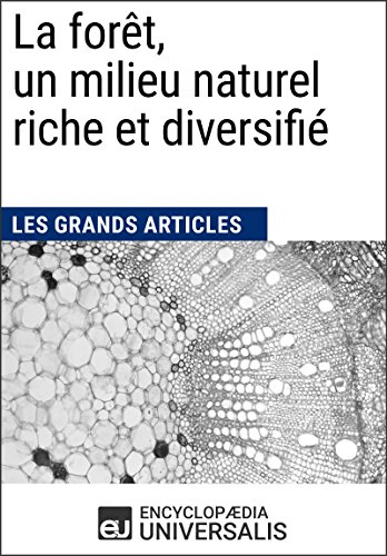 La forêt, un milieu naturel riche et diversifié: Les Grands Articles d'Universalis (French Edition)