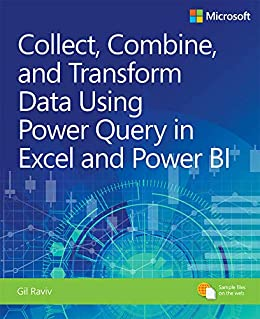 Collect, Combine, and Transform Data Using Power Query in Excel and Power BI (Business Skills) by [Raviv, Gil]