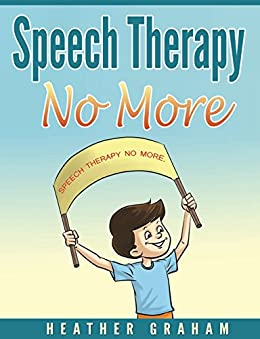Speech Therapy No More (stop bullying now Book 1) by [Graham, Heather]