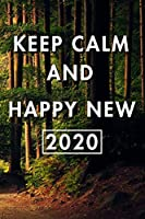 Keep Calm And Happy New 2020: Blank Lined Journal Notebook, Size 6x9, Gift Idea for Boss, Employee, Coworker, Friends, Office, Gift Ideas, Familly, Entrepreneur: Cover 9, New Year Resolutions & Goals, Christmas, Birthday