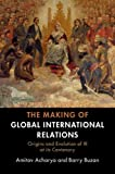 The Making of Global International Relations: Origins and Evolution of  IR at its Centenary 画像