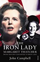 The Iron Lady: Margaret Thatcher: Grocer's Daughter to Iron Lady