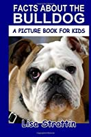 Facts About the Bulldog (A Picture Book for Kids, Vol 222)