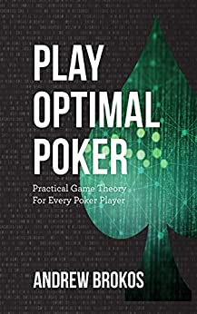 [Brokos, Andrew]のPlay Optimal Poker: Practical Game Theory for Every Poker Player (English Edition)