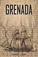 grenada Travel Diary: Travel and vacation diary for grenada. A logbook with important pre-made pages and many free sites for your travel memories. For a present, notebook or as a parting gift