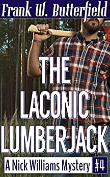 The Laconic Lumberjack (A Nick Williams Mystery Book 4) by [Butterfield, Frank W.]