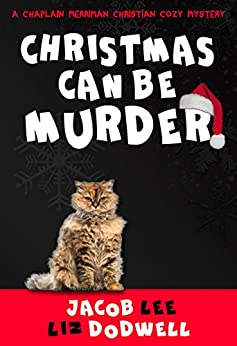 Christmas Can Be Murder: A Chaplain Merriman Christian Cozy Mystery (Chaplain Merriman Christian Cozy Mysteries Book 1) by [Lee, Jacob, Dodwell, Liz]