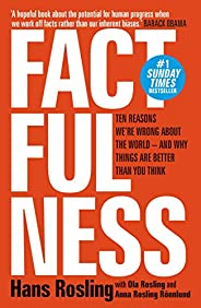 Factfulness: Ten Reasons We're Wrong About The World - And Why Things Are Better Than You T