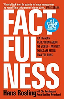 [Rosling, Hans, Rosling, Ola, Rosling Rönnlund, Anna]のFactfulness: Ten Reasons We're Wrong About The World - And Why Things Are Better Than You Think (English Edition)