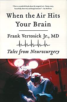 When the Air Hits Your Brain: Tales from Neurosurgery by [Vertosick Jr., MD, Frank T. ]