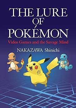 [NAKAZAWA Shinichi, Ted MACK]のThe Lure of Pokemon: Video Games and the Savage Mind (JAPAN LIBRARY Book 41) (English Edition)