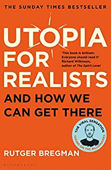 Utopia for Realists: And How We Can Get There by [Bregman, Rutger]
