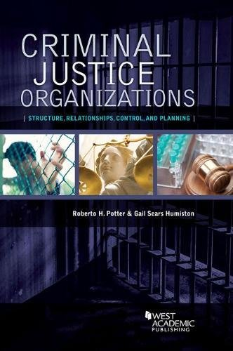 Download Criminal Justice Organizations: Structure, Relationships, and Social Control (Higher Education Coursebook) 1634604857