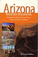 Arizona Roadside Discoveries: A Guidebook to the National and Human History of Arizona's Roadways
