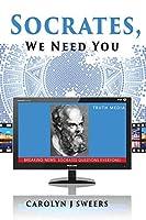 Socrates, We Need You