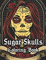 Sugar Skulls Coloring Book: An Adult Coloring Book Of Unique Hand Drawn Skull Illustration designs