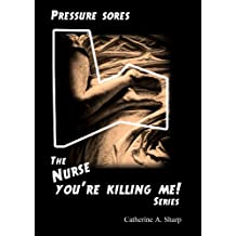 Pressure Sores: The 'Nurse you're killing me' series