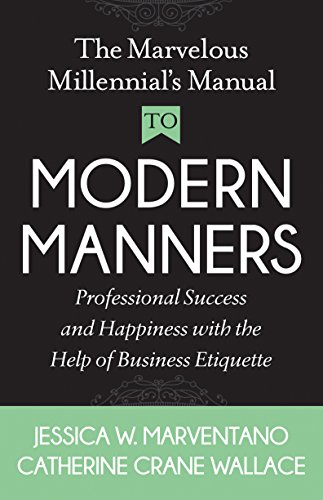 The Marvelous Millennial's Manual To Modern Manners: Professional Success and Happiness with the Help of Business Etiquette (English Edition)