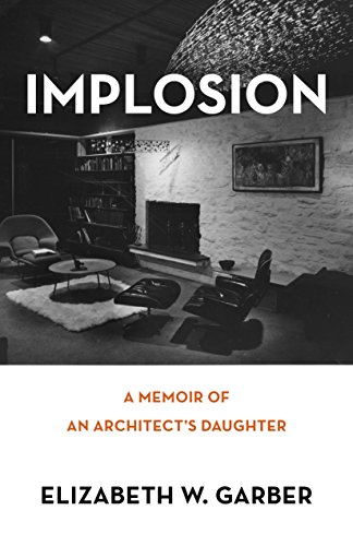 Implosion: Memoir of an Architect's Daughter