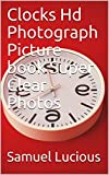 Clocks Hd Photograph Picture book Super Clear Photos (English Edition)