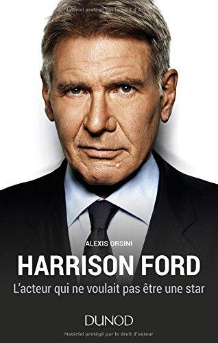 Harrison Ford - L'acteur qui ne voulait pas être une star
