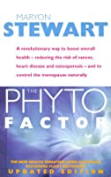 The Phyto Factor: A revolutionary way to boost overall health - reducing the risk of cancer, heart disease and osteoporosis - and to control the menopause naturally