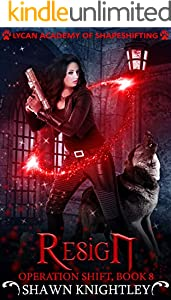 Resign: (Lycan Academy of Shapeshifting: Operation Shift, Book 8) (English Edition)