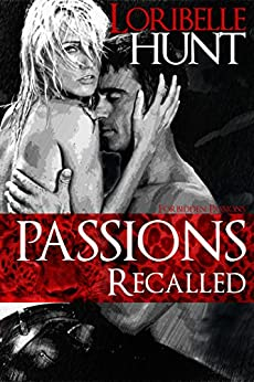 Passions Recalled (Forbidden Passions Book 2) by [Hunt, Loribelle]