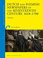 Dutch and Flemish Newspapers of the Seventeenth Century, 1618-1700 (Library of the Written Word: The Handpress World, 43)