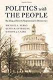 Politics with the People: Building a Directly Representative Democracy (Cambridge Studies in Public Opinion and Political Psychology)