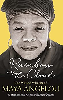 Rainbow in the Cloud: The Wit and Wisdom of Maya Angelou by [Angelou, Maya]
