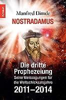 Nostradamus - Die dritte Prophezeiung: Seine Weissagungen fuer die Weltschicksalsjahre 2011 - 2014